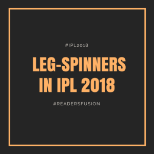 Leg Spinners in IPL 2018